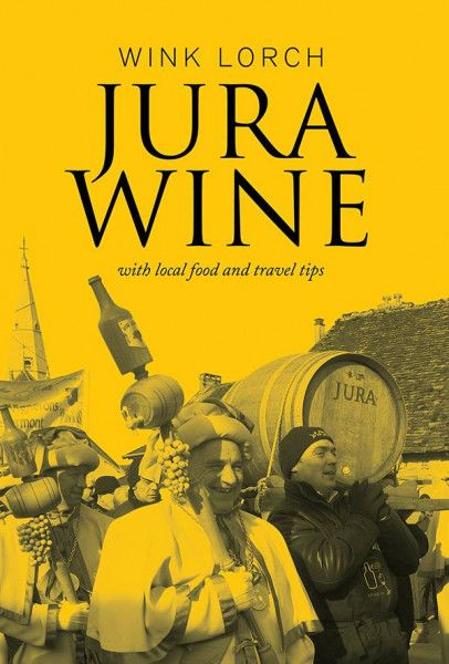 Buch - Buch 'Jura Wine with local food an travel tips' - von Wink Lorch